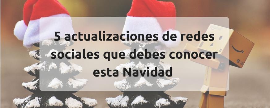 5 actualizaciones de redes sociales que debes conocer esta Navidad