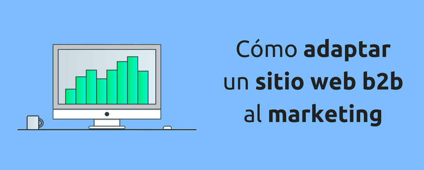 Cómo adaptar tu sitio web B2B al marketing