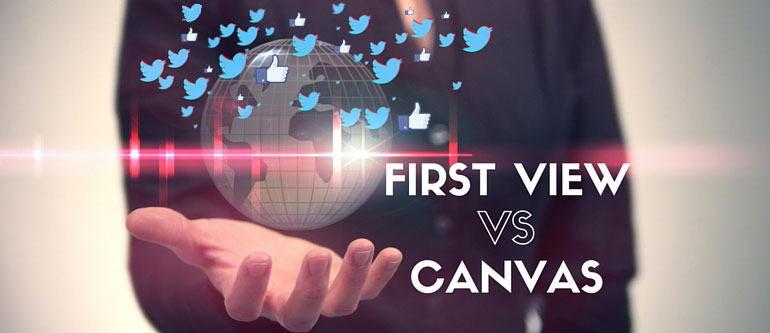 Canvas (Facebook) VS First View (Twitter)