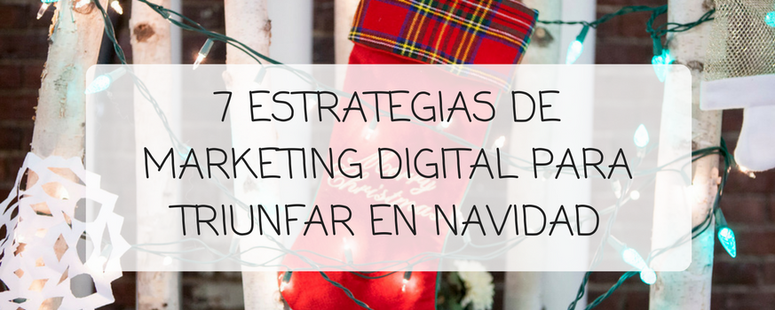 7 estrategias de marketing digital para triunfar en Navidad