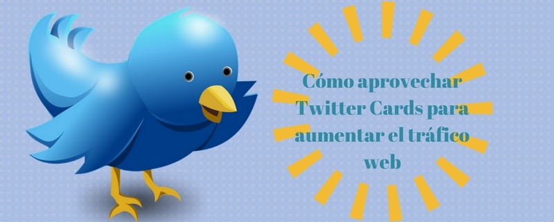 Cómo aprovechar Twitter Cards para aumentar el tráfico web